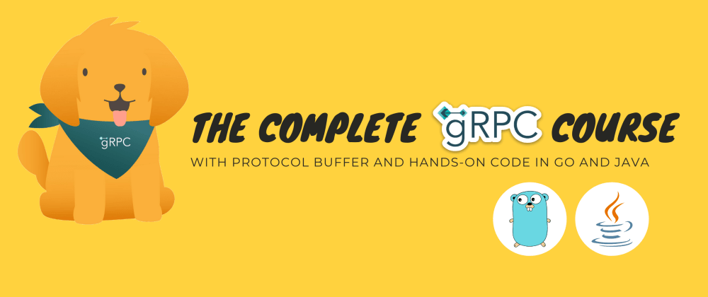 Cover image for The complete gRPC course [Protobuf + Go + Java]