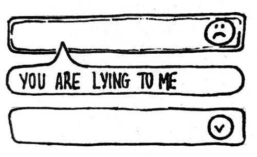 """Black and white image in the same sketched style. The image has two long, thin rectangles stacked over each other with a chat bubble in between. The rectangle on top has a small frowny face on the right side. The chat bubble reads """"You are lying to me"""" in all caps, and the bottom rectangle has a circle with a check mark on the right side."""