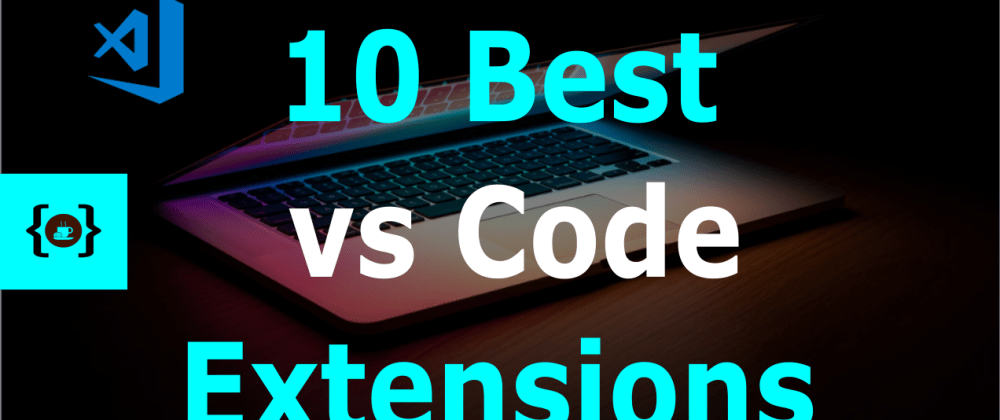 Cover image for My 10 Best VS Code Extensions {2020}