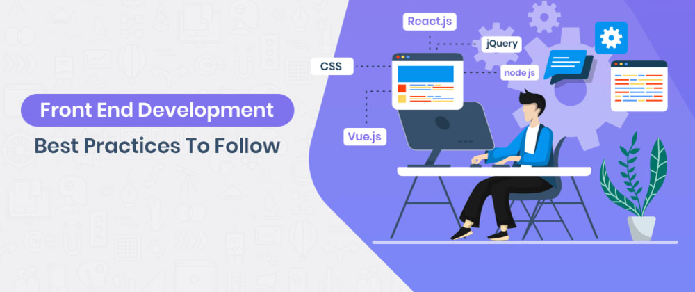 Cover image for Front End Development Best Practices To Follow