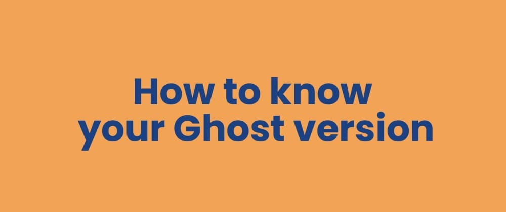 Cover image for How to know your Ghost version 👻