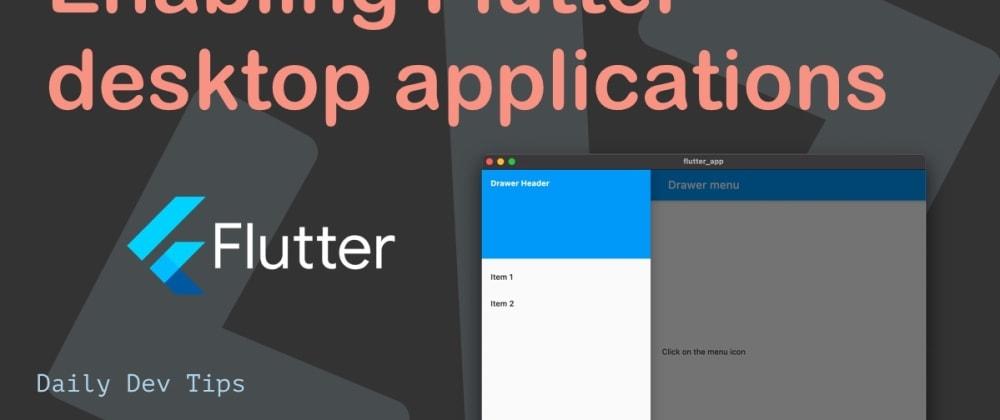Cover image for Enabling Flutter desktop applications