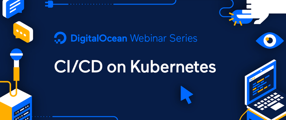Cover image for DigitalOcean Webinar Series: CI/CD on Kubernetes