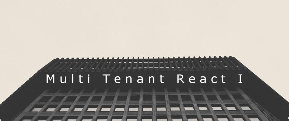 Cover image for Building a Multi-Tenant React App. Part 1: Setup