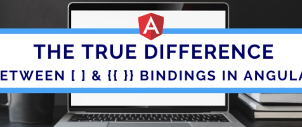 Cover image for The TRUE difference between [] and {{}} bindings in Angular