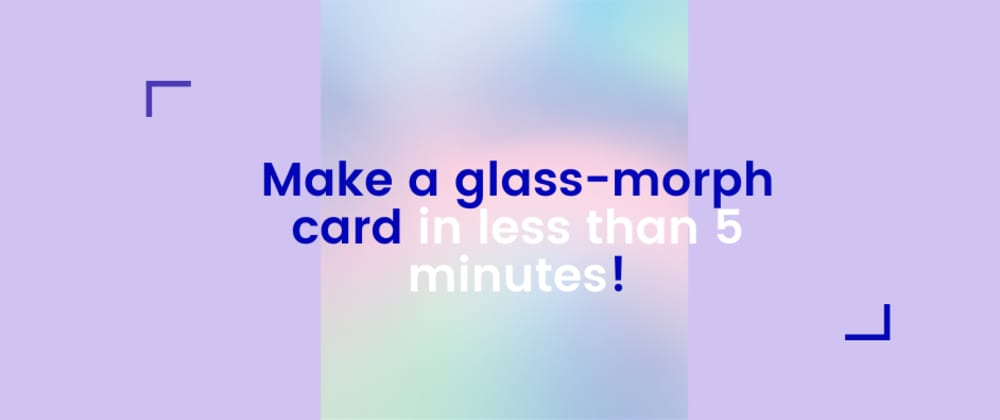 Cover image for Make a glass-morph card in less than 5 minutes!