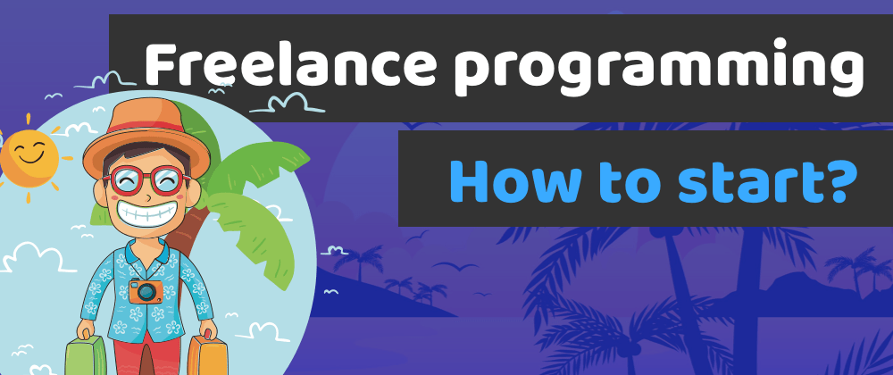Cover image for 8 steps to start freelance programming and get your first clients