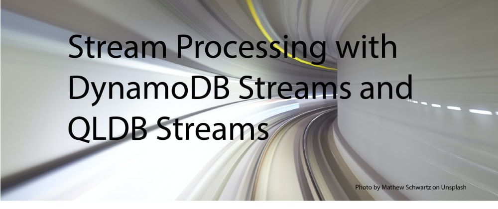 Cover image for Stream Processing with DynamoDB Streams and QLDB Streams