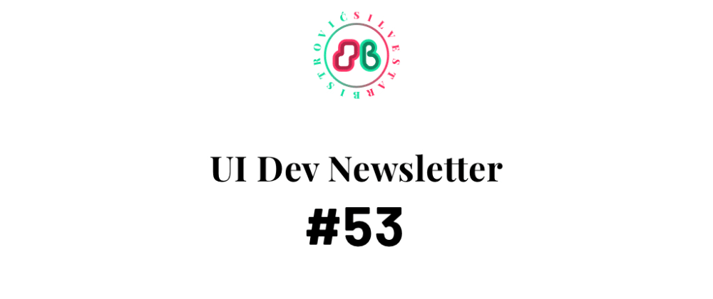 Cover image for UI Dev Newsletter #53
