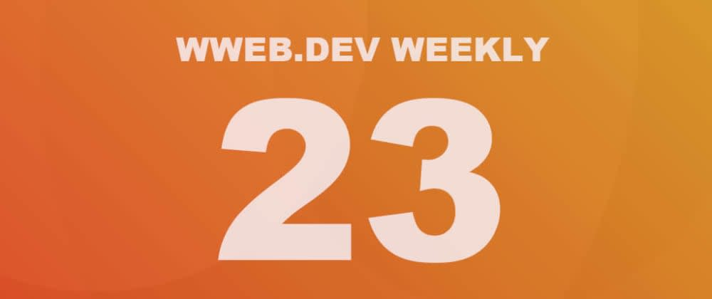 Cover image for Weekly web development update #23
