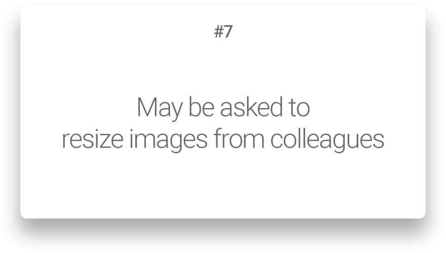May be asked to resize images from colleagues