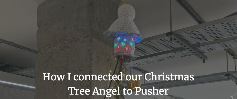 Cover image for How I connected our Christmas Tree Angel to Pusher