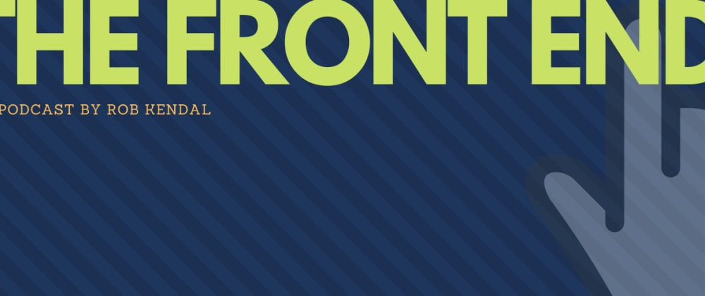 Cover image for The Front End Podcast - Episode #1