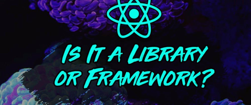 Cover image for Is React a Library or a Framework? Why It Matters