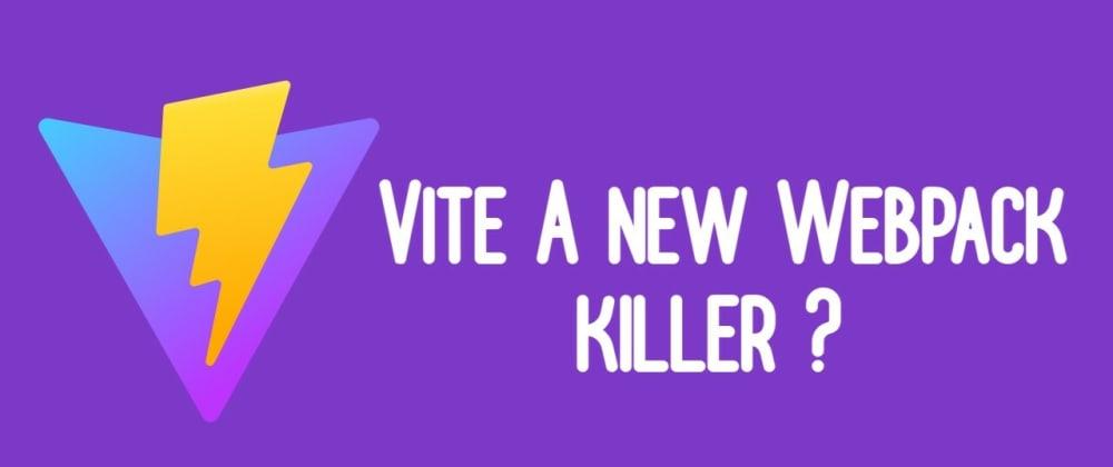 Cover image for Vite, a new webpack killer ?!😮