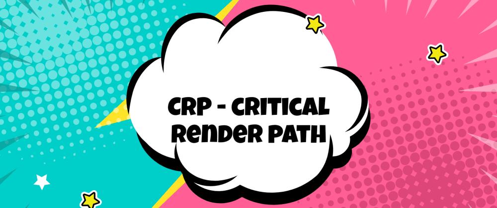 Cover image for CRP — Critical Render Path o Ruta de acceso de representación crítica