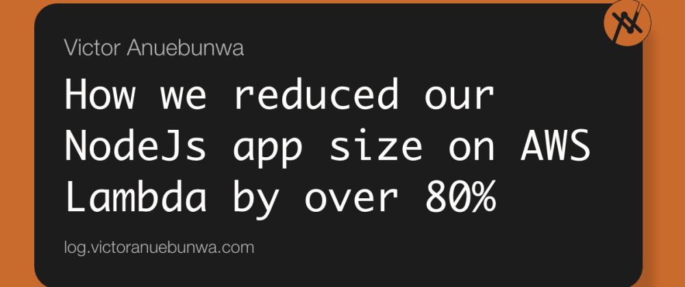 Cover image for How we reduced our NodeJs app size on AWS Lambda by over 80% 😮