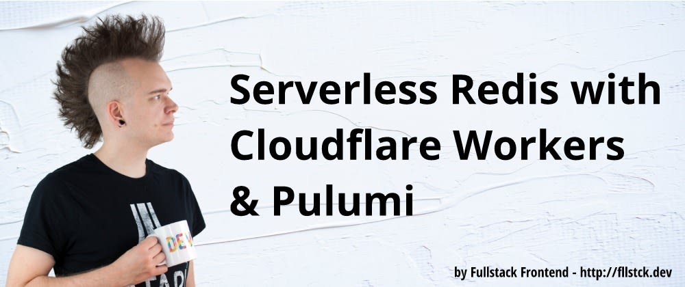 Cover image for Serverless Redis with Cloudflare Workers & Pulumi