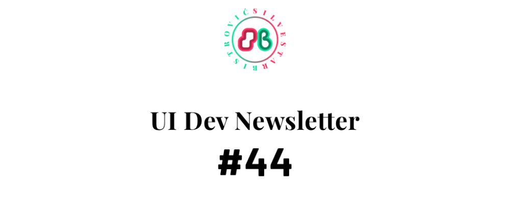 Cover image for UI Dev Newsletter #44