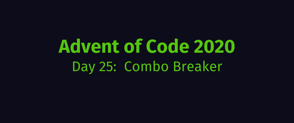 Cover image for Advent of Code 2020 Solution Megathread - Day 25: Combo Breaker