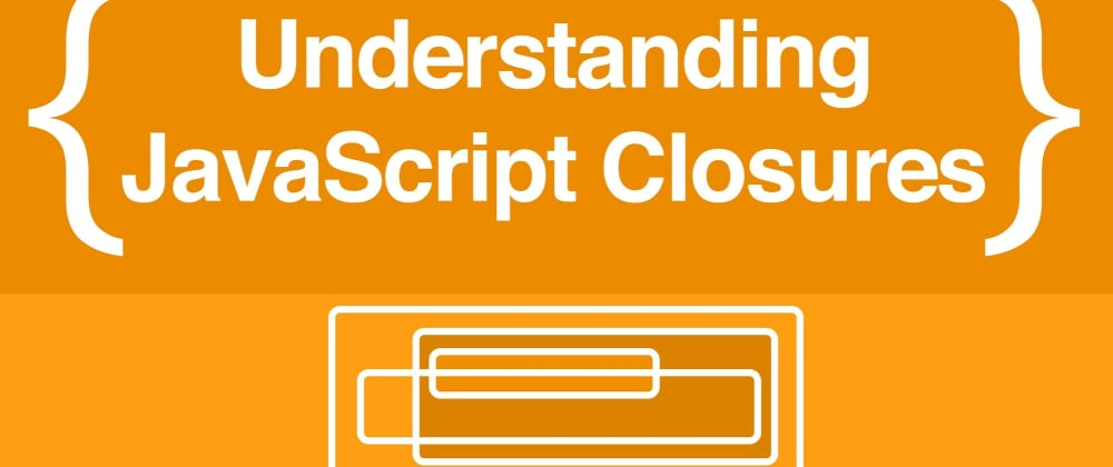 Cover image for Finally Understanding Javascript Closures like the Pros