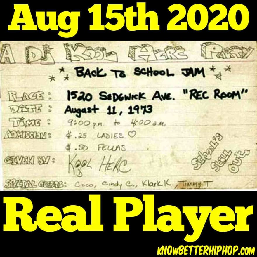 Kool Herc's party flyer which marks the birth of HIPHOP on August 11, 1973 with the words August 15th 2020 and Real Player
