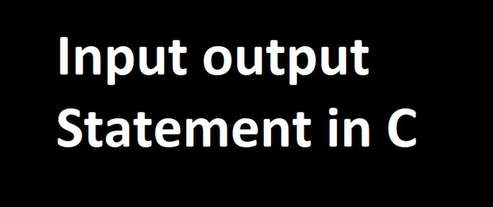 Cover image for Input output Statement in C