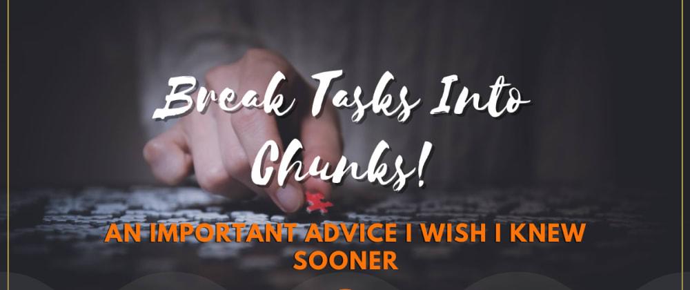 Cover image for Break Tasks Into Chunks! - An Important Advice I Wish I Knew Sooner