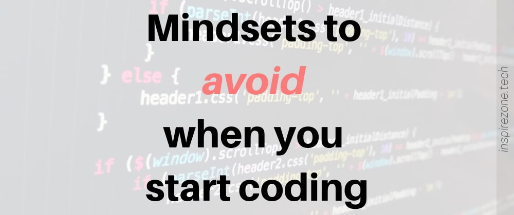 Cover image for 5 Mindsets to avoid when you start coding