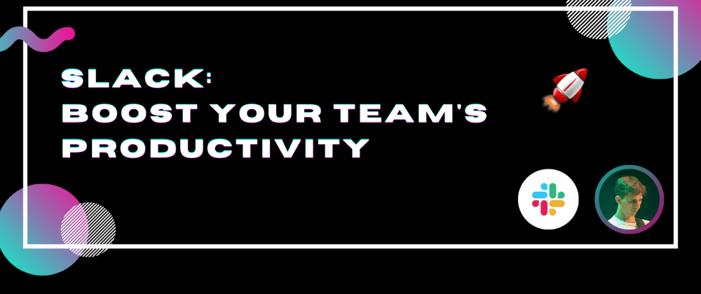 Cover image for Slack: boost your team's productivity