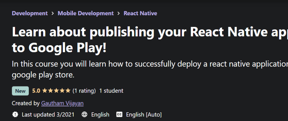 Cover image for Made a Course About Publishing your React Native mobile app to Google Play store.