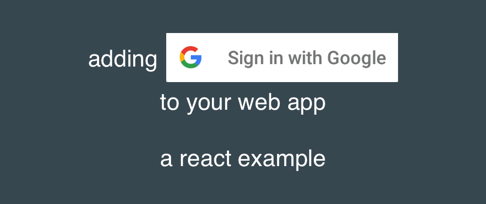 Cover image for adding google sign-in to your webapp - a react example