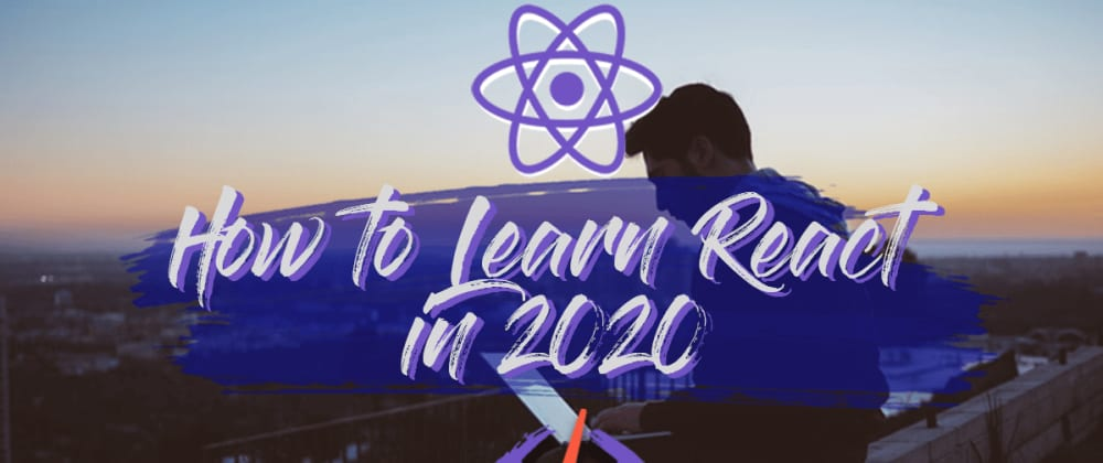 Cover image for Want To Learn React in 2020? Here's The Blueprint to Follow.