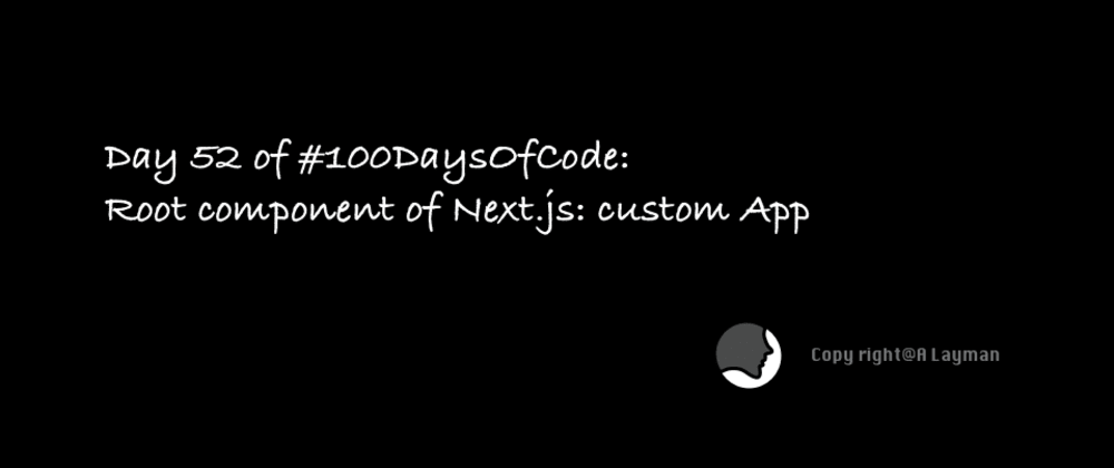 Cover image for Day 52 of #100DaysOfCode: Root component of Next.js: custom App