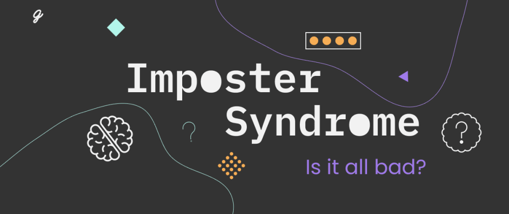 Cover image for Is Imposter Syndrome all bad?