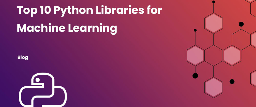 Cover image for Top 10 Python Libraries for Machine Learning