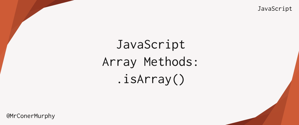 Cover image for JavaScript Array Methods: Array.isArray()