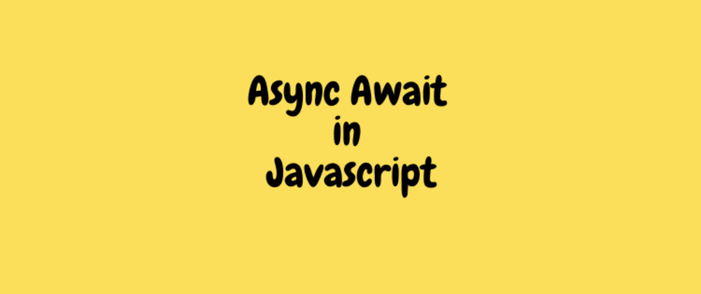 Cover image for Async Await in Javascript