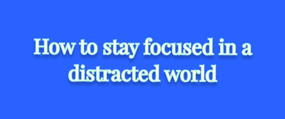 Cover image for How to stay focused in a distracted world