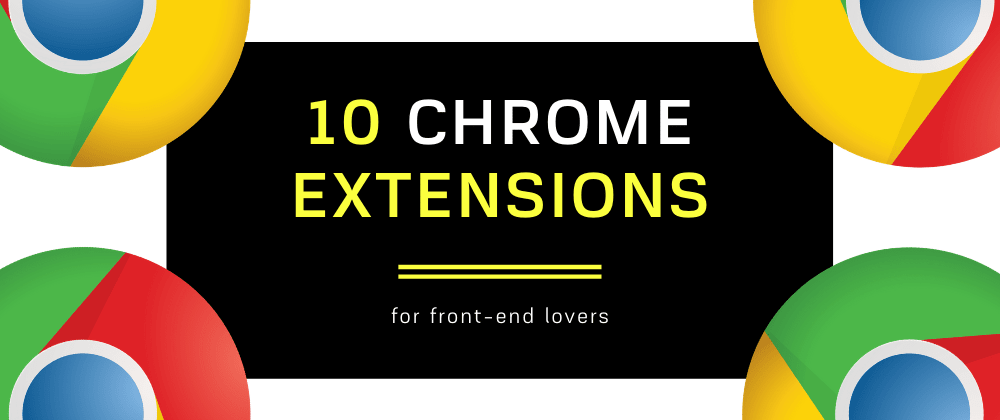 Cover image for 10 Chrome extensions for front-end lovers 👨💻