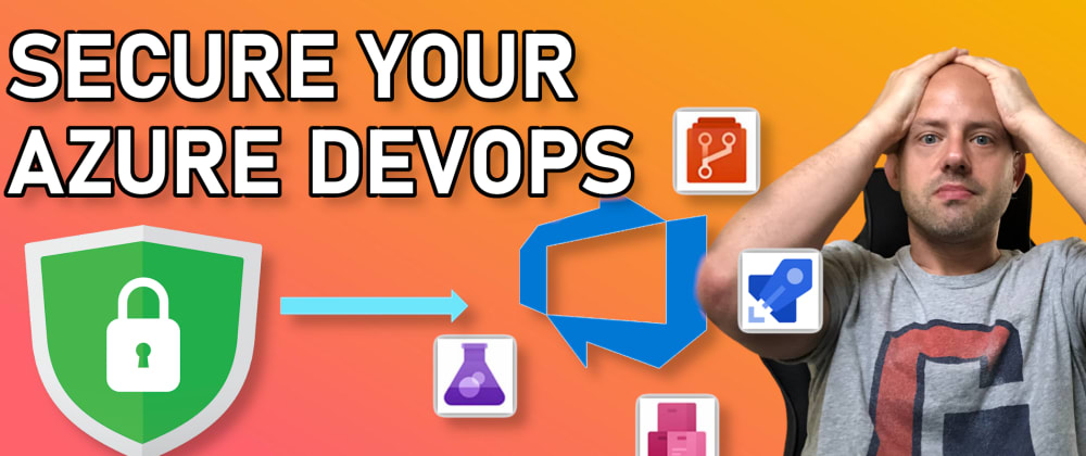 Cover image for Secure Your Azure DevOps Organization NOW!