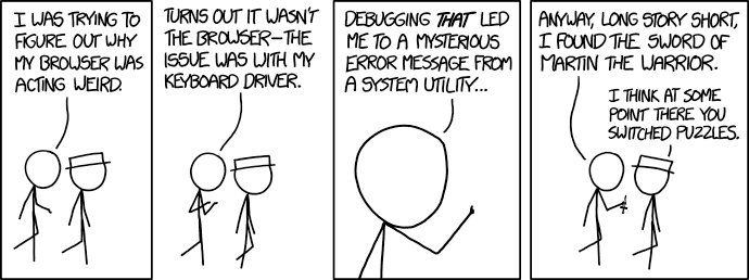 A comic from XKCD where the programmer tells a story to his friend, that after a long debugging session found the sword of Martin the warrior, his friend assumes that he switched the puzzles in his story