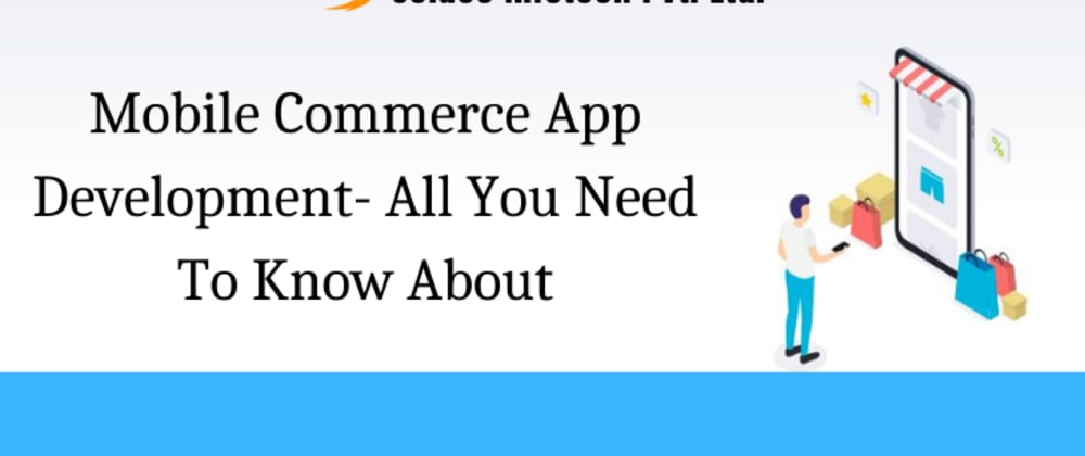 Cover image for Mobile Commerce App Development- All You Need To Know About