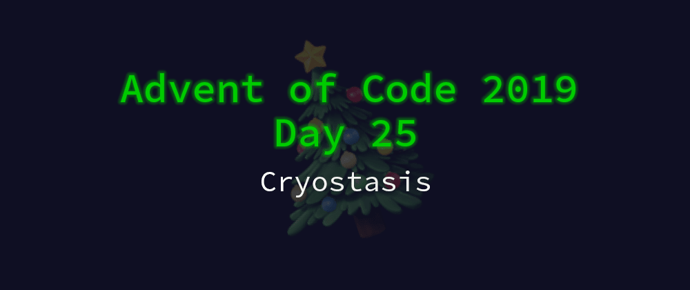 Cover image for Advent of Code 2019 Solution Megathread - Day 25: Cryostasis