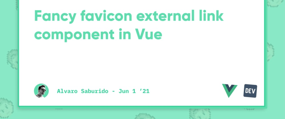 Cover image for Fancy favicon external link component in Vue