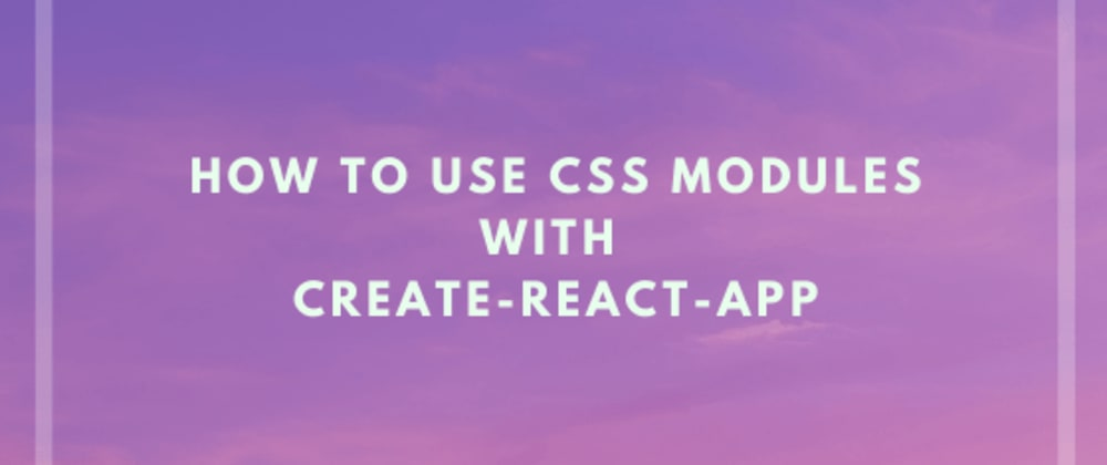 Cover image for How To Use CSS Modules With create-react-app