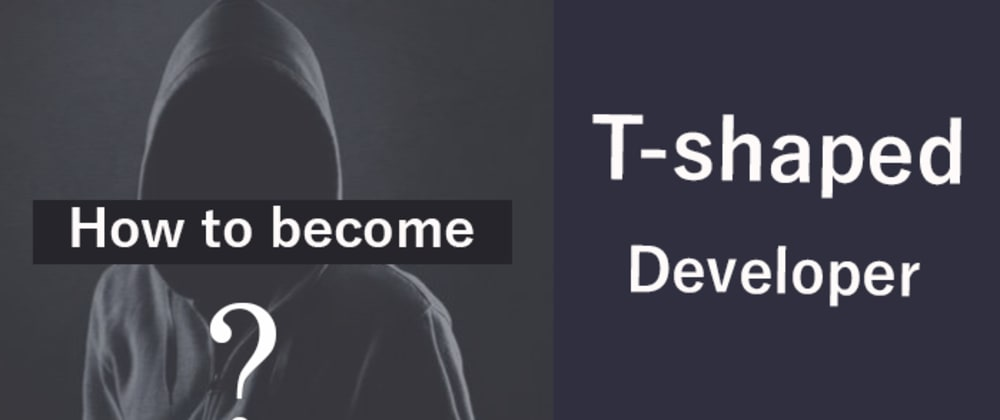 Cover image for How to be a T-Shaped Developer?