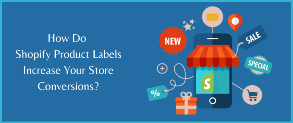 Cover image for How Do Shopify Product Labels Increase Your Store Conversions?