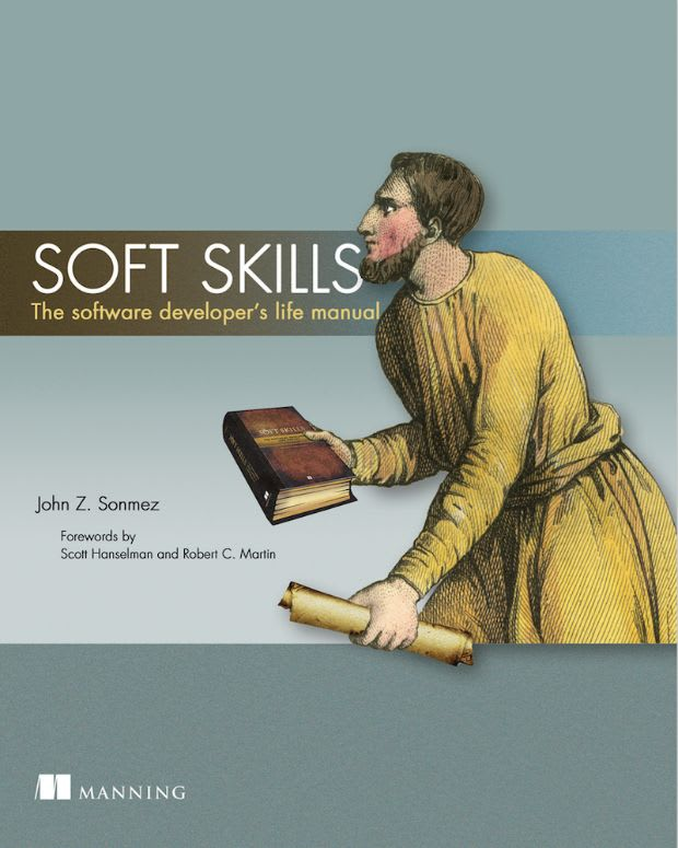 Soft Skills: The Software Developer's Life Manual by John Sonmez