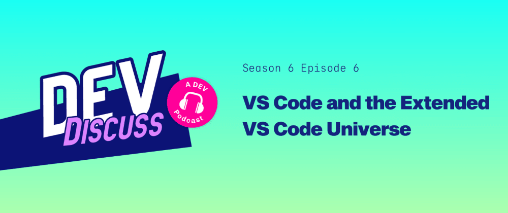 """Cover image for Listen to S6E6 of DevDiscuss: """"VS Code and the Extended VS Code Universe"""" with Jonathan Carter & Cassidy Williams"""